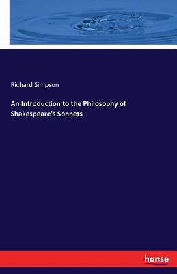 An Introduction to the Philosophy of Shakespeare's Sonnets - Simpson, Richard, Professor