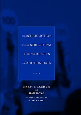 An Introduction to the Structural Econometrics of Auction Data - Paarsch, Harry J, and Hong, Han, and Haley, M Ryan (Contributions by)