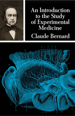 An Introduction to the Study of Experimental Medicine - Bernard, Claude