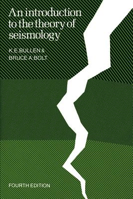 An Introduction to the Theory of Seismology - Bullen, K E, and Bolt, Bruce A (Editor)