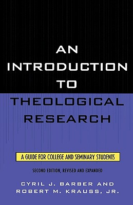 An Introduction to Theological Research: A Guide for College and Seminary Students - Barber, Cyril J, and Krauss, Robert M, Jr., and Moreland, J P (Foreword by)