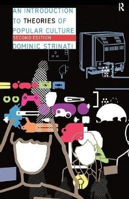 An Introduction to Theories of Popular Culture - Strinati, Dominic