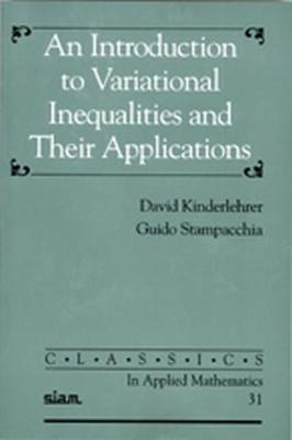 An Introduction to Variational Inequalities and Their Applications - Kinderlehrer, David, and Stampacchia, Guido