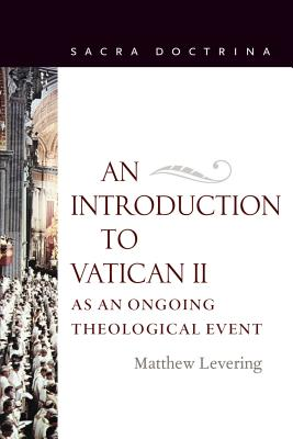 An Introduction to Vatican II as an Ongoing Theological Event - Levering, Matthew