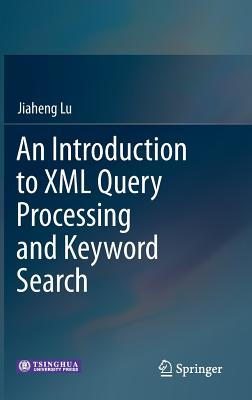 An Introduction to XML Query Processing and Keyword Search - Lu, Jiaheng