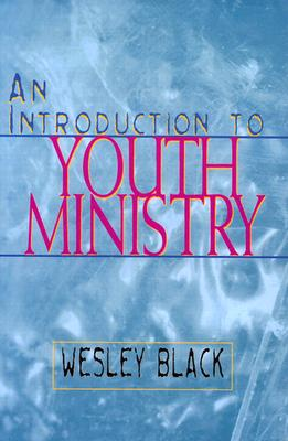 An Introduction to Youth Ministry - Black, Wesley