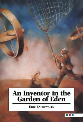 An Inventor in the Garden of Eden - Laithwaite, Eric, and Eric, Laithwaite