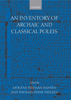An Inventory of Archaic and Classical Poleis: An Investigation Conducted by the Copenhagen Polis Centre for the Danish National Research Foundation - Hansen, Mogens Herman