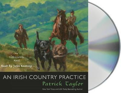 An Irish Country Practice: An Irish Country Novel - Taylor, Patrick, and Keating, John (Read by)