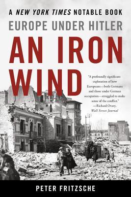 An Iron Wind: Europe Under Hitler - Fritzsche, Peter