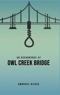 An Occurrence at Owl Creek Bridge - Bierce, Ambrose