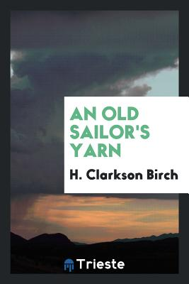 An Old Sailor's Yarn - Birch, H Clarkson