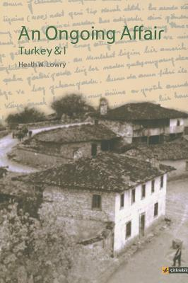 An Ongoing Affair: Turkey & I - Lowry, Heath W