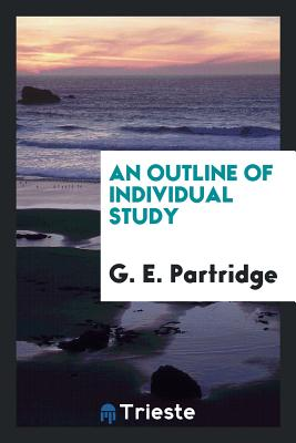 An Outline of Individual Study - Partridge, G E