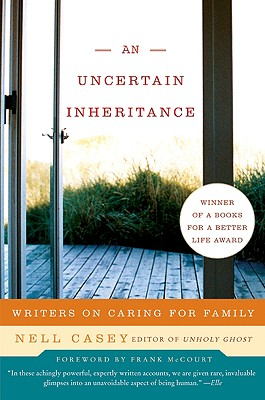 An Uncertain Inheritance: Writers on Caring for Family - Casey, Nell