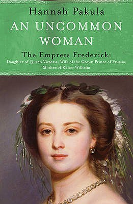 An Uncommon Woman: The Life of Princess Vicky: Princess Vicky - Pakula, Hannah