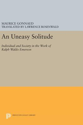 An Uneasy Solitude: Individual and Society in the Work of Ralph Waldo Emerson - Gonnaud, Maurice, and Rosenwald, Lawrence (Translated by)