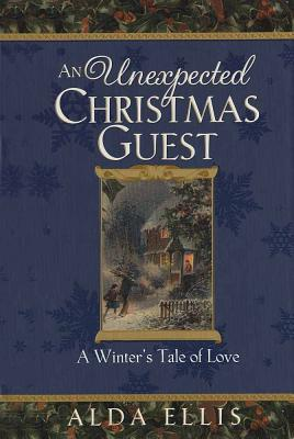 An Unexpected Christmas Guest - Ellis, Alda, and Markham, Edwin