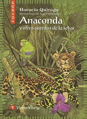 Anaconda y Otros Cuentos de La Selva - Quiroga, Horacio, and Dominguez, Angel (Illustrator), and Antas, Delmiro