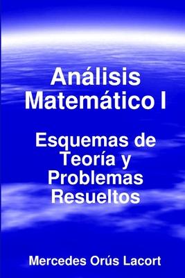Analisis Matematico I - Esquemas de Teoria y Problemas Resueltos - Lacort, Mercedes Orus