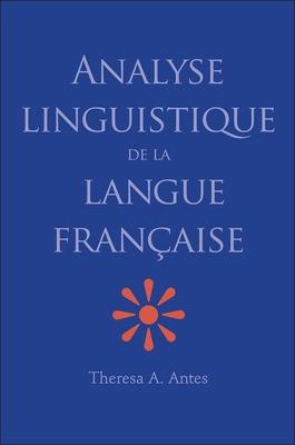 Analyse Linguistique de la Langue Française - Antes, Theresa A