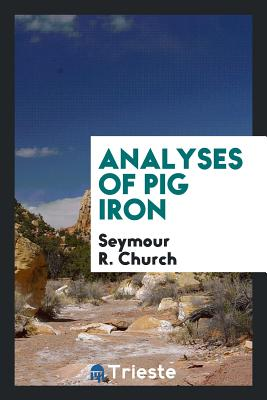 Analyses of Pig Iron - Church, Seymour R