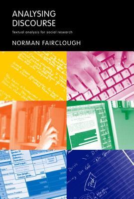 Analysing Discourse: Textual Analysis for Social Research - Fairclough, Norman, Professor, and Fairclough, Norm
