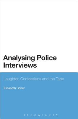 Analysing Police Interviews: Laughter, Confessions and the Tape - Carter, Elisabeth