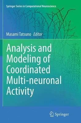 Analysis and Modeling of Coordinated Multi-Neuronal Activity - Tatsuno, Masami (Editor)
