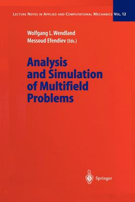 Analysis and Simulation of Multifield Problems - Wendland, Wolfgang L. (Editor), and Efendiev, Messoud (Editor)