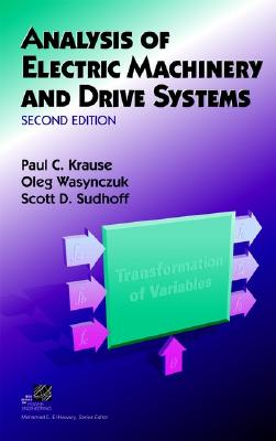 Analysis of Electric Machinery and Drive Systems - Krause, Paul C, and Wasynczuk, Oleg, and Sudhoff, Scott D