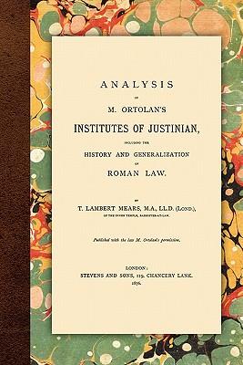 Analysis of M. Ortolan's Institutes of Justinian - Mears, T Lambert