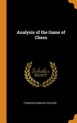 Analysis of the Game of Chess - Philidor, Francois Danican