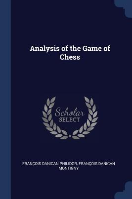 Analysis of the Game of Chess - Philidor, Francois Danican, and Montigny, Francois Danican