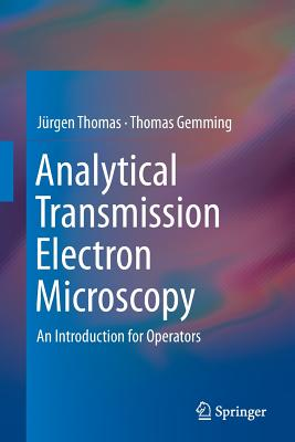 Analytical Transmission Electron Microscopy: An Introduction for Operators - Thomas, Jurgen
