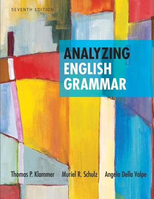 Analyzing English Grammar - Klammer, Thomas P., and Schulz, Muriel R., and Volpe, Angela Della