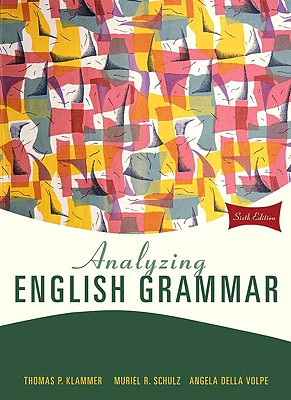 Analyzing English Grammar - Klammer, Thomas P, and Schulz, Muriel R, and Volpe, Angela Della