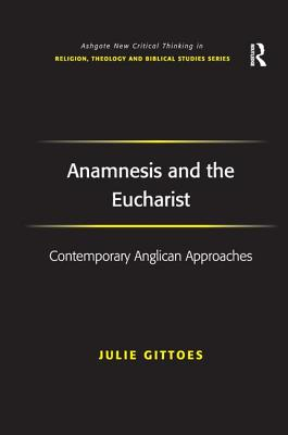 Anamnesis and the Eucharist: Contemporary Anglican Approaches - Gittoes, Julie