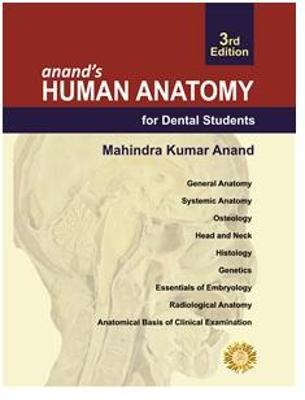 Anand's Human Anatomy for Dental Students, Third Edition - Anand, Mahindra Kumar