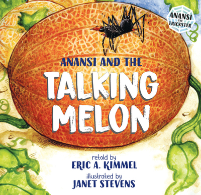 Anansi and the Talking Melon - Kimmel, Eric A