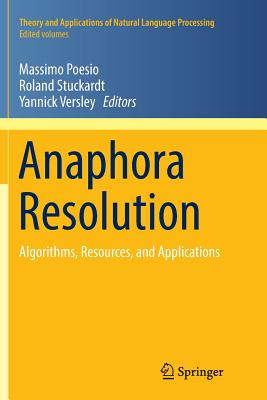 Anaphora Resolution: Algorithms, Resources, and Applications - Poesio, Massimo (Editor), and Stuckardt, Roland (Editor), and Versley, Yannick (Editor)