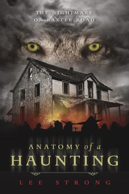 Anatomy of a Haunting: The Nightmare on Baxter Road - Strong, Lee