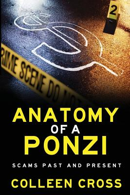 Anatomy of a Ponzi Scheme: Scams Past and Present - Cross, Colleen