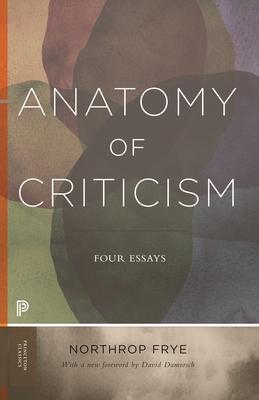 Anatomy of Criticism: Four Essays - Frye, Northrop, and Damrosch, David (Editor)