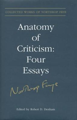 Anatomy of Criticism: Four Essays - Frye, Northrop, Professor, and Denham, Robert (Editor)