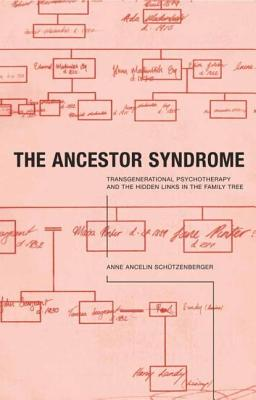 Ancestor Syndrome: Transgenerational Psychotherapy and the Hidden Links in the Family Tree - Ancelin Schutzenberger, Anne, and Utzenberger, Anne, and Schutzenberger, Anne Ancelin
