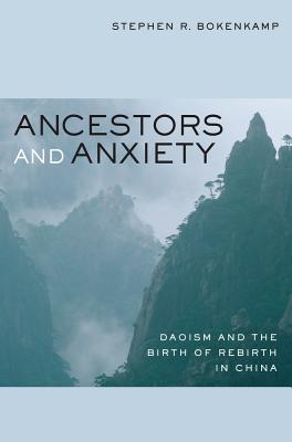 Ancestors and Anxiety: Daoism and the Birth of Rebirth in China - Bokenkamp, Stephen R