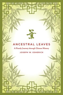 Ancestral Leaves: A Family Journey Through Chinese History - Esherick, Joseph W.