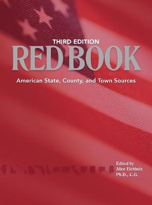 Ancestry's Red Book: American State, Country and Town Sources, Third Revised Edition - Eichholz, Alice (Editor)