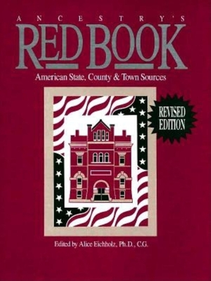Ancestry's Red Book: American State, County & Town Sources - Eichholz, Alice (Editor)